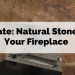 Update: Natural stone for your fireplace