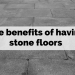 Five benefits of having stone floors