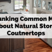 Debunking Common Myths About Natural Stone Countertops
