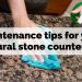 Maintenance tips for your natural stone countertop