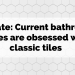 Update: Current Bathroom Styles Are Obsessed with Classic Tiles